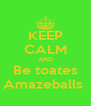KEEP CALM AND Be toates Amazeballs  - Personalised Poster A4 size