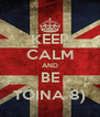 KEEP CALM AND BE TOINA 8) - Personalised Poster A4 size