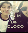 KEEP CALM AND Be TOLOCO - Personalised Poster A4 size