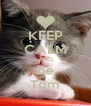 KEEP CALM AND be Tom - Personalised Poster A4 size