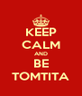 KEEP CALM AND BE TOMTITA - Personalised Poster A4 size