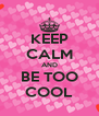 KEEP CALM AND BE TOO COOL - Personalised Poster A4 size