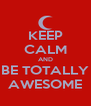 KEEP CALM AND BE TOTALLY AWESOME - Personalised Poster A4 size