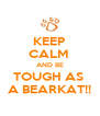 KEEP CALM  AND BE TOUGH AS  A BEARKAT!! - Personalised Poster A4 size