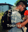 KEEP CALM AND Be Tourist - Personalised Poster A4 size