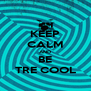 KEEP CALM AND BE TRE COOL - Personalised Poster A4 size