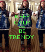 KEEP CALM AND BE TRENDY  - Personalised Poster A4 size