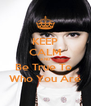 KEEP CALM AND Be True To  Who You Are - Personalised Poster A4 size