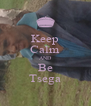 Keep Calm AND Be Tsega - Personalised Poster A4 size
