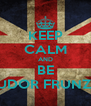 KEEP CALM AND BE TUDOR FRUNZA - Personalised Poster A4 size