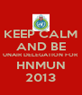 KEEP CALM AND BE UNAIR DELEGATION FOR HNMUN 2013 - Personalised Poster A4 size