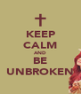 KEEP CALM AND BE UNBROKEN - Personalised Poster A4 size