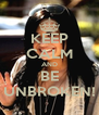 KEEP CALM AND BE UNBROKEN! - Personalised Poster A4 size
