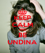 KEEP CALM AND BE UNDINA - Personalised Poster A4 size
