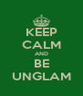 KEEP CALM AND BE UNGLAM - Personalised Poster A4 size