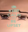 KEEP CALM AND BE  UPSET - Personalised Poster A4 size