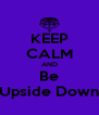 KEEP CALM AND Be Upside Down - Personalised Poster A4 size