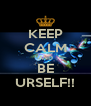 KEEP CALM AND BE URSELF!! - Personalised Poster A4 size
