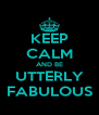 KEEP CALM AND BE UTTERLY FABULOUS - Personalised Poster A4 size