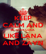 KEEP CALM AND BE V1D4 L0KA LIKE LANA AND ZAYN - Personalised Poster A4 size