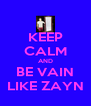 KEEP CALM AND BE VAIN LIKE ZAYN - Personalised Poster A4 size