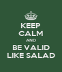 KEEP CALM AND BE VALID LIKE SALAD - Personalised Poster A4 size