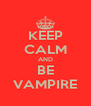 KEEP CALM AND BE VAMPIRE - Personalised Poster A4 size