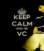 KEEP CALM AND BE VC  - Personalised Poster A4 size