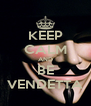KEEP CALM AND BE VENDETTA - Personalised Poster A4 size