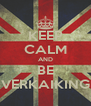 KEEP CALM AND BE VERKAIKING - Personalised Poster A4 size