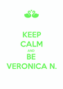 KEEP CALM AND BE VERONICA N. - Personalised Poster A4 size