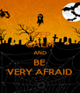KEEP CALM AND BE VERY AFRAID - Personalised Poster A4 size