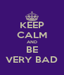 KEEP CALM AND BE VERY BAD - Personalised Poster A4 size