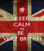 KEEP CALM and BE  VERY BRITISH - Personalised Poster A4 size
