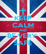 KEEP CALM AND BE VERY  SAFE - Personalised Poster A4 size