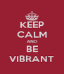 KEEP CALM AND BE VIBRANT - Personalised Poster A4 size