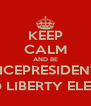 KEEP CALM AND BE VICEPRESIDENT  @ LIBERTY ELEM - Personalised Poster A4 size