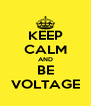 KEEP CALM AND BE VOLTAGE - Personalised Poster A4 size