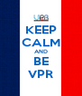 KEEP CALM AND BE VPR - Personalised Poster A4 size