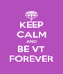 KEEP CALM AND BE VT FOREVER - Personalised Poster A4 size