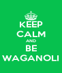 KEEP CALM AND BE WAGANOLI - Personalised Poster A4 size