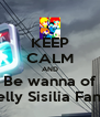 KEEP CALM AND Be wanna of Selly Sisilia Fans  - Personalised Poster A4 size