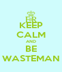 KEEP CALM AND BE WASTEMAN - Personalised Poster A4 size