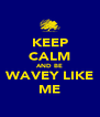 KEEP CALM AND BE WAVEY LIKE ME - Personalised Poster A4 size