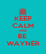 KEEP CALM AND BE  WAYNER - Personalised Poster A4 size