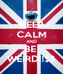 KEEP CALM AND BE  WEIRD!!$$ - Personalised Poster A4 size