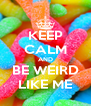 KEEP CALM AND BE WEIRD LIKE ME - Personalised Poster A4 size