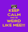 KEEP CALM AND BE WEIRD LIKE MEE!!! - Personalised Poster A4 size