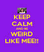 KEEP CALM AND BE WEIRD LIKE MEE!! - Personalised Poster A4 size