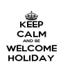KEEP CALM AND BE WELCOME HOLIDAY - Personalised Poster A4 size